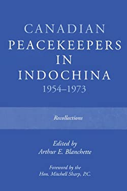 Canadian Peacekeepers in Indochina 1954-1973: Recollections 9780919614963