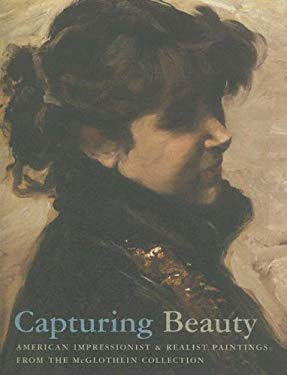 Capturing Beauty: American Impressionist and Realist Paintings from the McGlothlin Collection 9780917046780