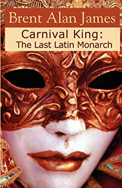 Carnival King: The Last Latin Monarch 9780915745784