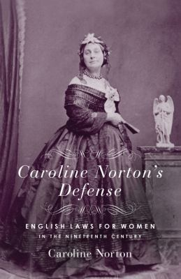 Caroline Norton's Defense: English Laws for Women in the 19th Century 9780915864881