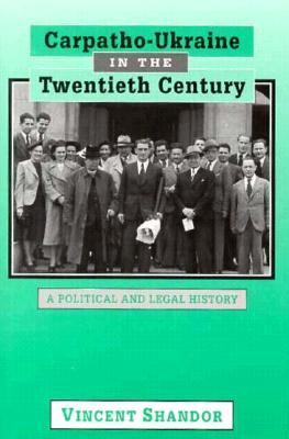 Carpatho-Ukraine in the Twentieth Century: A Political and Legal History 9780916458867