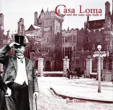 Casa Loma and the Man Who Made It 9780919822481