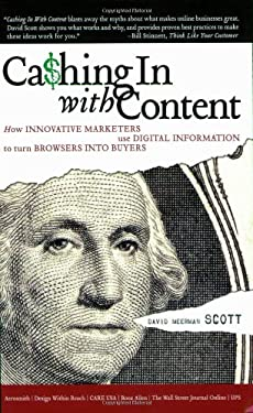 Cashing in with Content: How Innovative Marketers Use Digital Information to Turn Browsers Into Buyers 9780910965712