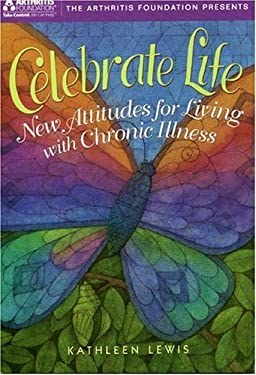 Celebrate Life: New Attitudes for Living with Chronic Illness 9780912423241