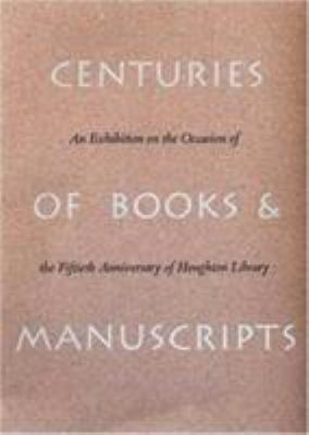Centuries of Books and Manuscripts: Collectors and Friends, Scholars and Librarians Building the Harvard College Library 9780914630050