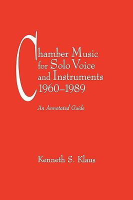 Chamber Music for Solo Voice & Instruments, 1960-1989: An Annotated Guide 9780914913306
