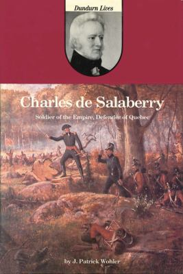 Charles de Salaberry: Soldier of the Empire, Defender of Quebec 9780919670761