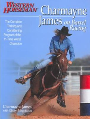 Charmayne James on Barrel Racing: The Complete Training and Conditioning Program of the 11-Time World Champion 9780911647761