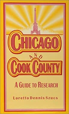 Chicago and Cook County: A Guide to Research 9780916489625