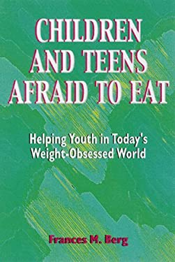 Children and Teens Afraid to Eat: Helping Youth in Todays Weight-Obsessed World 9780918532558