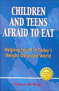 Children and Teens Afraid to Eat: Helping Youth in Todays Weight-Obsessed World 9780918532565