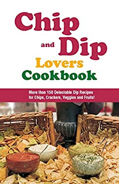 Chip and Dip Lovers Cookbook 9780914846932