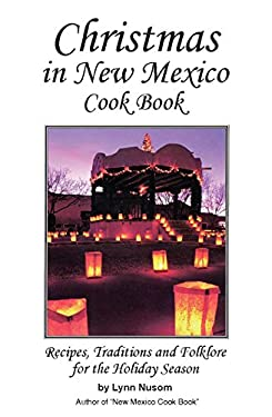 Christmas in New Mexico Cookbook: Recipes, Traditions, and Folklore for the Holiday Season 9780914846598