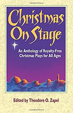 Christmas on Stage: An Anthology of Royalty-Free Christmas Plays for All Ages 9780916260682