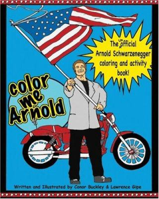 Color Me Arnold: The Unofficial Arnold Schwarzenegger Coloring and Activity Book 9780916397982