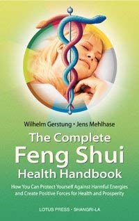 The Complete Feng Shui Health Handbook: How You Can Protect Yourself Against Harmful Energies and Create Positive Forces for Health and Prosperity 9780914955603
