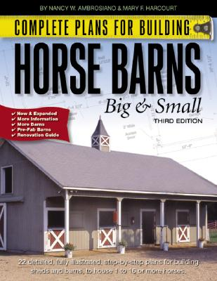 Complete Plans for Building Horse Barns Big and Small 9780914327912