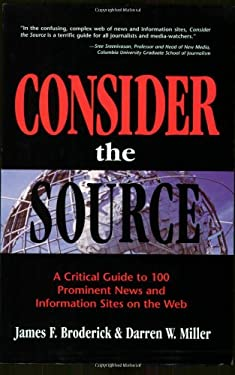 Consider the Source: A Critical Guide to 100 Prominent News and Information Sites on the Web 9780910965774