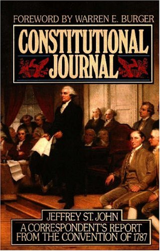 Constitutional Journal : A Correspondent's Report from the Convention of 1787