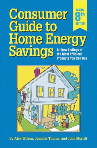 Consumer Guide to Home Energy Savings: All New Listings of the Most Efficient Products 9780918249463