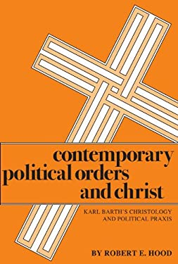 Contemporary Political Orders and Christ: Karl Barth's Christology and Political Praxis 9780915138562