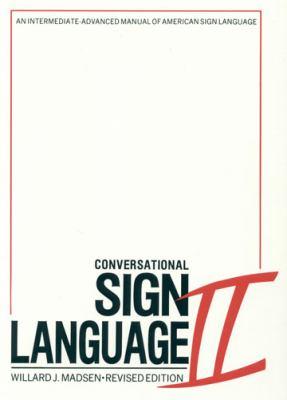 Conversational Sign Language II: An Intermediate Advanced Manual 9780913580004