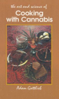 Cooking with Cannabis: The Most Effective Methods of Preparing Food and Drink with Marijuana, Hashish, and Hash Oil Third Edition 9780914171553