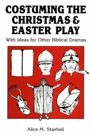 Costuming the Christmas and Easter Play: With Ideas for Other Biblical Dramas 9780916260095