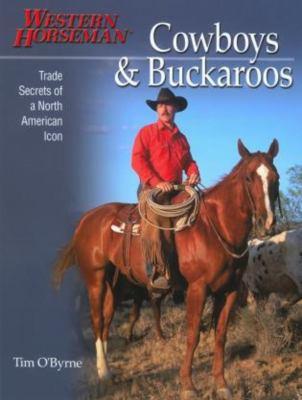Cowboys & Buckaroos: Trade Secrets of a North American Icon 9780911647679