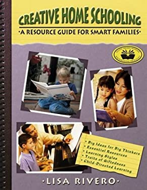 Creative Home Schooling: A Resource Guide for Smart Families 9780910707480