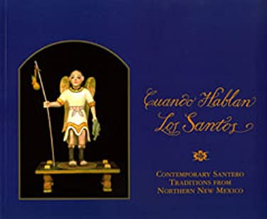 Cuando Hablan los Santos: Contemporary Santero Traditions From Northern New Mexico 9780912535098