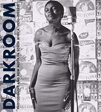 Darkroom: Photography and New Media in South Africa Since 1950 9780917046896