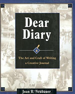 Dear Diary: The Art and Craft of Writing a Creative Journal 9780916489618