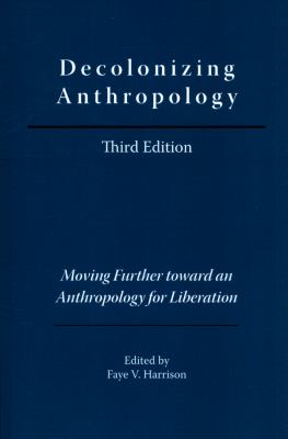 Decolonizing Anthropology: Moving Further Toward an Anthropology for Liberation 9780913167830
