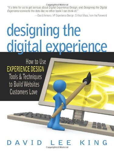 Designing the Digital Experience: How to Use Experience Design Tools & Techniques to Build Websites Customers Love 9780910965835