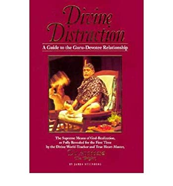 Divine Distraction: A Guide to the Guru-Devotee Relationship, the Supreme Means of God-Realization, as Fully Revealed for the First Time b 9780918801340
