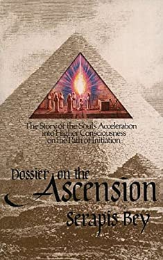 Dossier on the Ascension: The Story of the Soul's Acceleration Into Higher Consciousness on the Path of Initiation 9780916766214