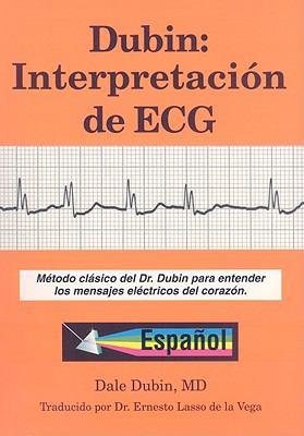 Dubin: Interpretacion de ECG: Metodo Clasico del Dr. Dubin Para Entender los Mensajes Electricos del Corazon 9780912912257