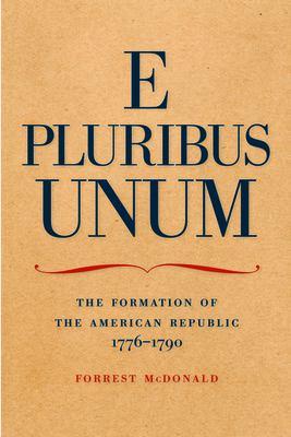 E Pluribus Unum: The Formation of the American Republic, 1776-1790 9780913966594
