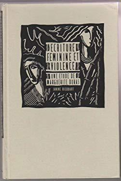 Ecriture Feminine Et Violence: Une Etude de Marguerite Duras 9780917786822
