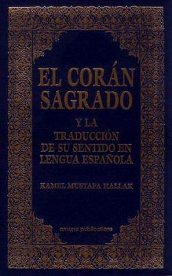 El Coran Sagrado: Y la Traduccion de su Sentido en Lengua Espanola 9780915957880