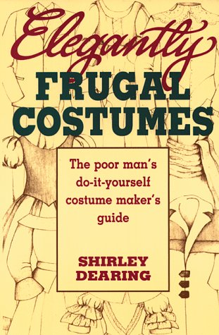 Elegantly Frugal Costumes: The Poor Man's Do-It-Yourself Costume Maker's Guide 9780916260880