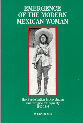 Emergence of the Modern Mexican Woman: Her Participation in Revolution and Struggle for Equality, 1910-1940 9780912869124