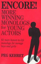 Encore!: More Winning Monologs for Young Actors: 63 More Honest-To-Life Monologs for Teenage Boys and Girls