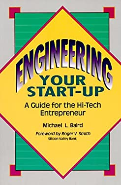 Engineering Your Start-Up:: A Guide for the Hi-Tech Entrepreneur 9780912045481