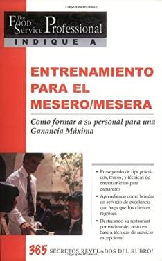 Entrenamiento Para el Mesero/Mesera: Como Formar A su Personal Para una Ganancia Maxima: 365 Secretos Revelados 9780910627467