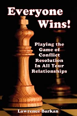 Everyone Wins! Playing the Game of Conflict Resolution in All Your Relationships 9780911041699