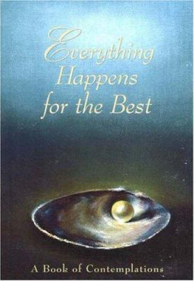 Everything Happens for the Best: A Book of Contemplations 9780911307283