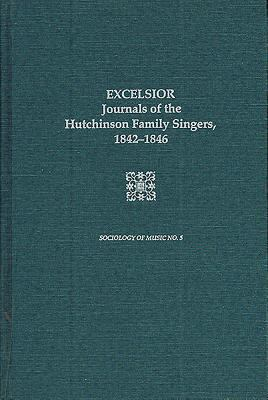 Excelsior: Journals of the Hutchinson Family Singers 1842-1846 9780918728654