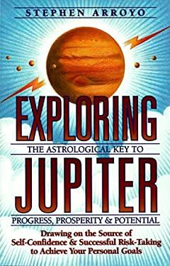 Exploring Jupiter: Astrological Key to Progress, Prosperity & Potential 9780916360580